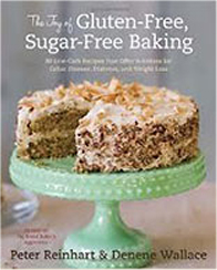 The Joy of Gluten-Free, Sugar-Free Baking, by Peter Reinhart and Denene Wallace